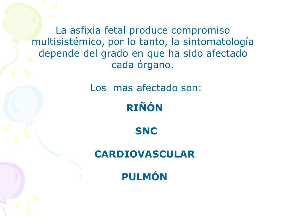 La asfixia fetal produce compromiso multisistémico, por lo tanto, la sintomatología depende del grado en que ha sido afectado cada órgano. Los mas afe