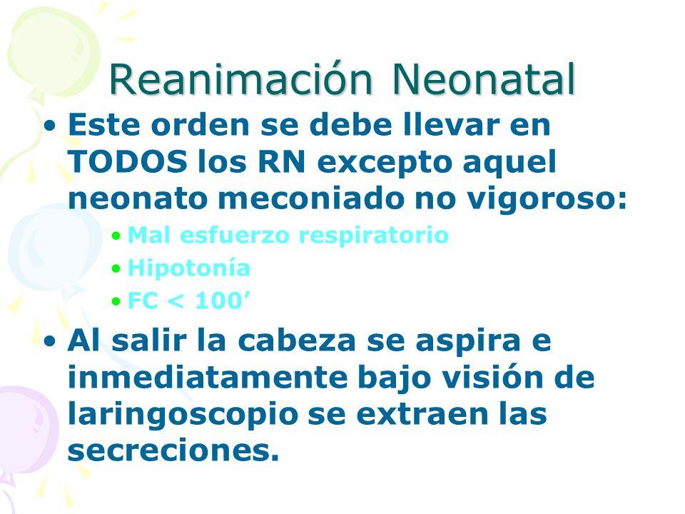 Reanimación Neonatal Este orden se debe llevar en TODOS los RN excepto aquel neonato meconiado no vigoroso: Mal esfuerzo respiratorio Hipotonía FC < 1