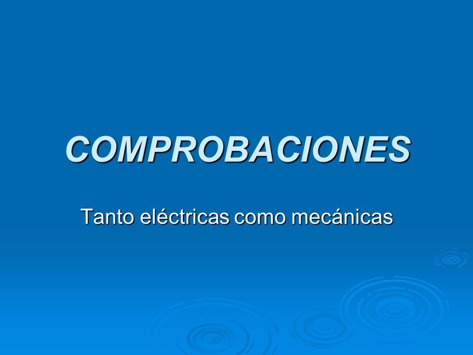 COMPROBACIONES Tanto eléctricas como mecánicas