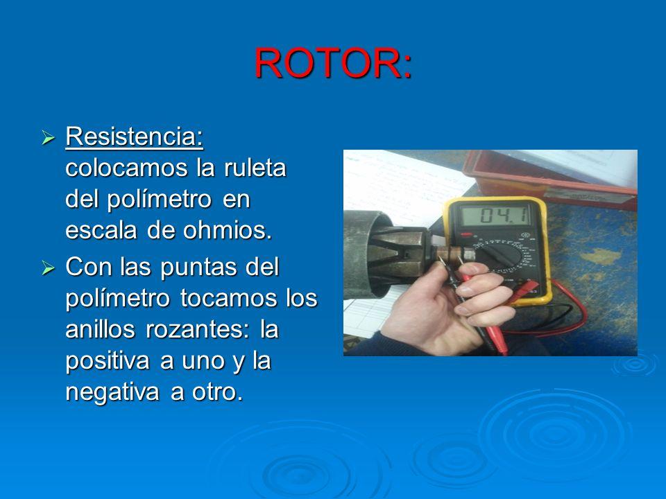 ROTOR: Resistencia: colocamos la ruleta del polímetro en escala de ohmios. Resistencia: colocamos la ruleta del polímetro en escala de ohmios. Con las