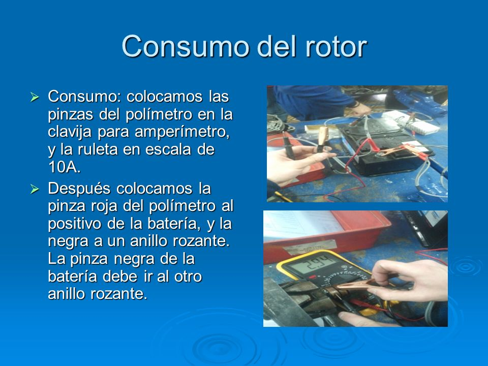 Consumo del rotor Consumo: colocamos las pinzas del polímetro en la clavija para amperímetro, y la ruleta en escala de 10A. Consumo: colocamos las pin