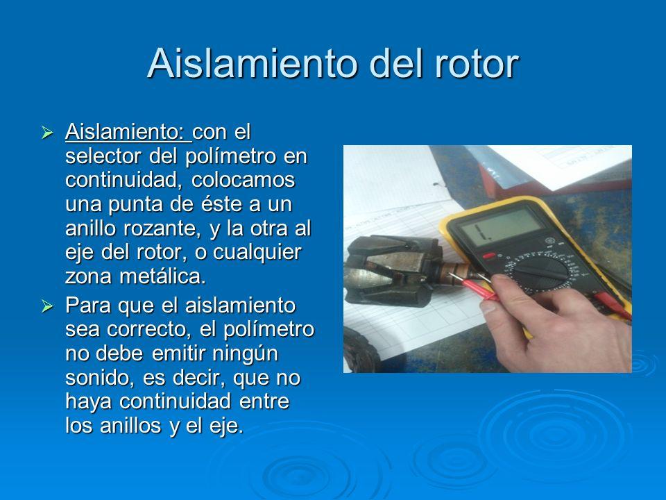 Aislamiento del rotor Aislamiento: con el selector del polímetro en continuidad, colocamos una punta de éste a un anillo rozante, y la otra al eje del