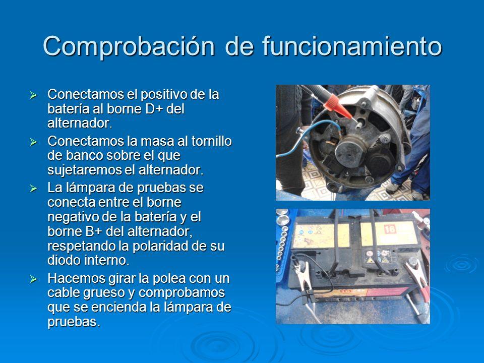 Comprobación de funcionamiento Conectamos el positivo de la batería al borne D+ del alternador. Conectamos el positivo de la batería al borne D+ del a