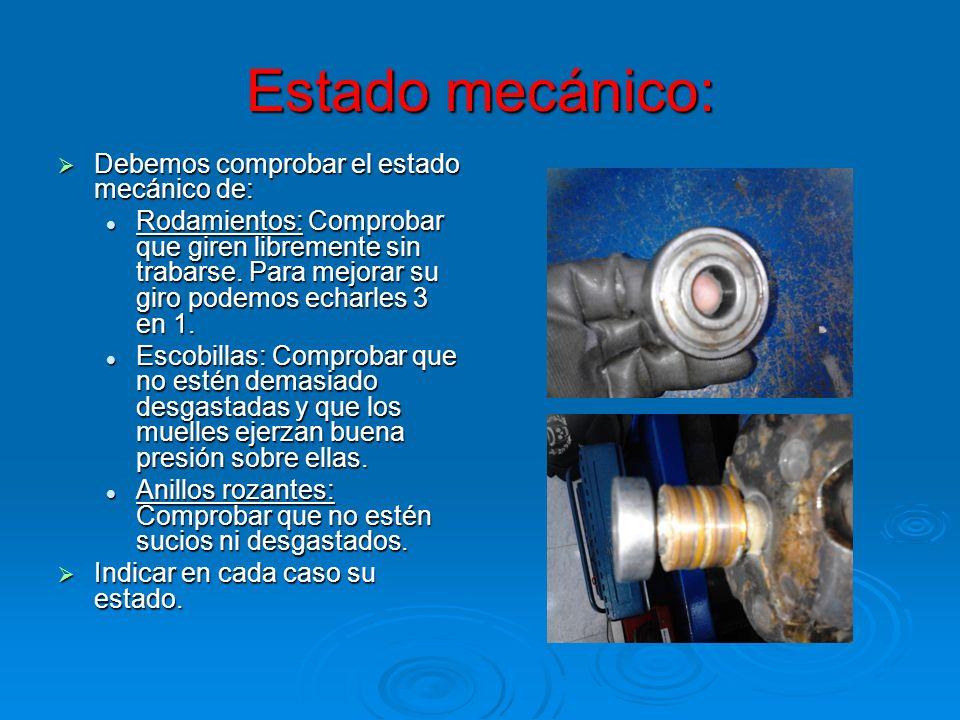 Estado mecánico: Debemos comprobar el estado mecánico de: Debemos comprobar el estado mecánico de: Rodamientos: Comprobar que giren libremente sin tra
