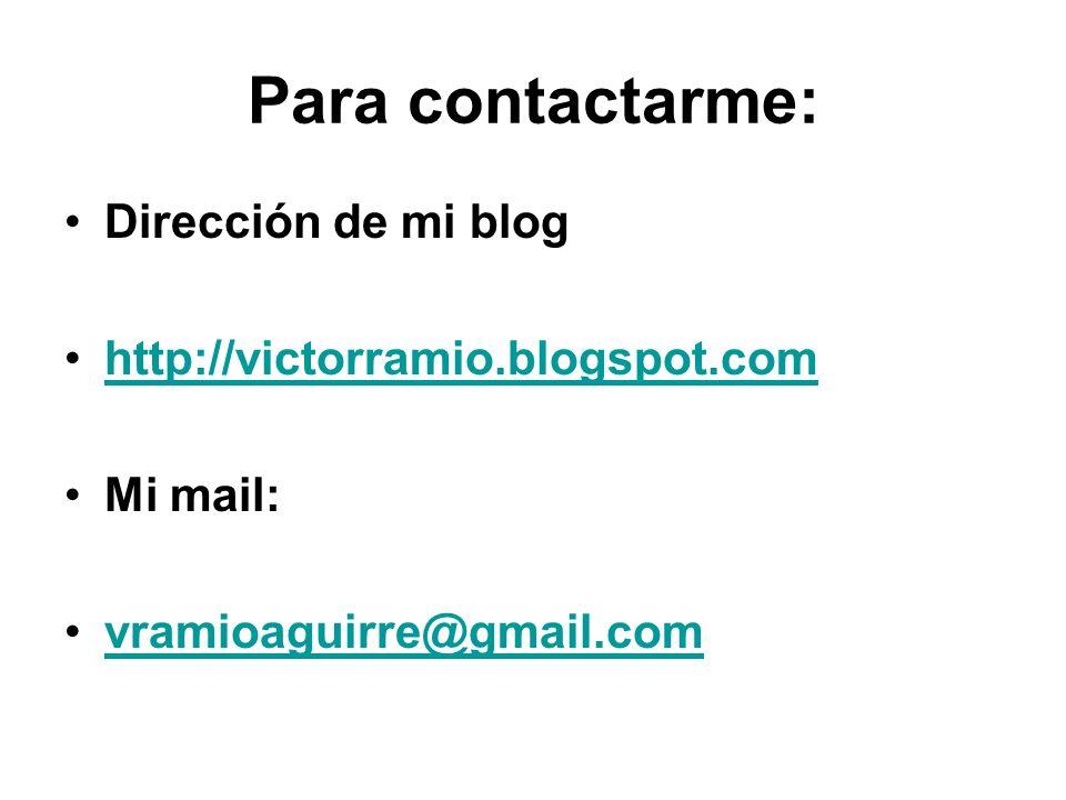 Para contactarme: Dirección de mi blog http://victorramio.blogspot.com Mi mail: vramioaguirre@gmail.com