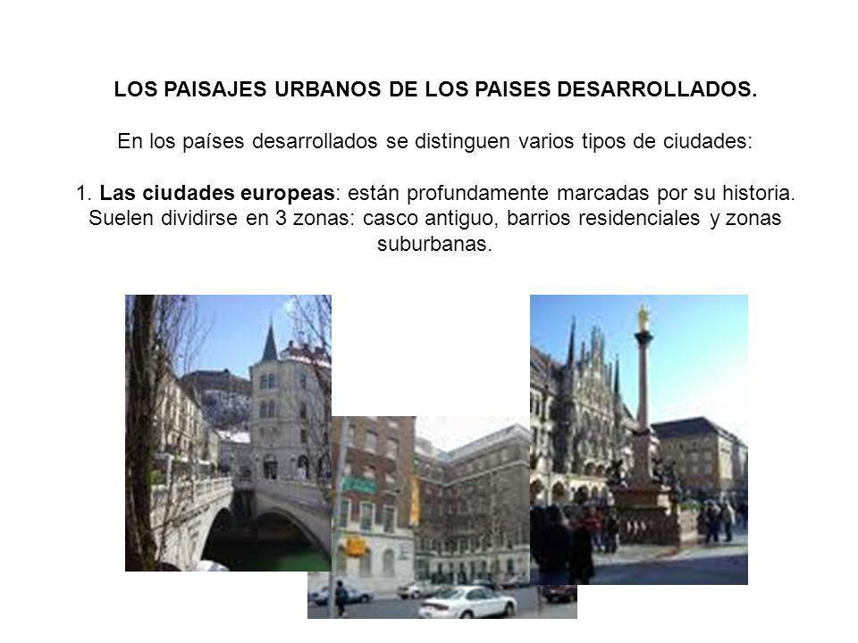 LOS PAISAJES URBANOS DE LOS PAISES DESARROLLADOS. En los países desarrollados se distinguen varios tipos de ciudades: 1. Las ciudades europeas: están