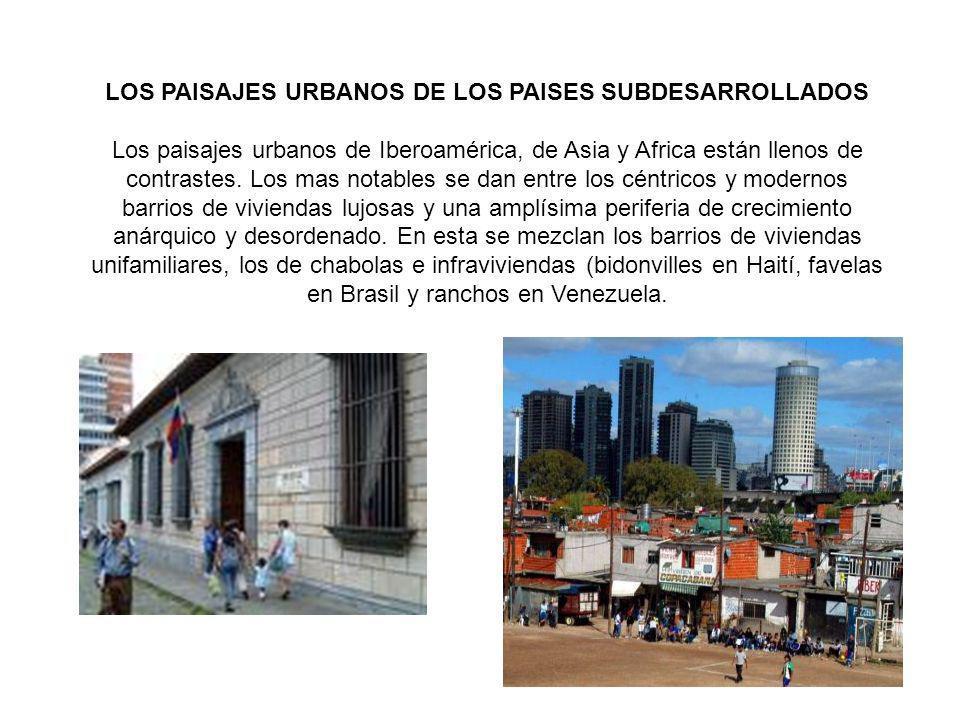 LOS PAISAJES URBANOS DE LOS PAISES SUBDESARROLLADOS Los paisajes urbanos de Iberoamérica, de Asia y Africa están llenos de contrastes. Los mas notable