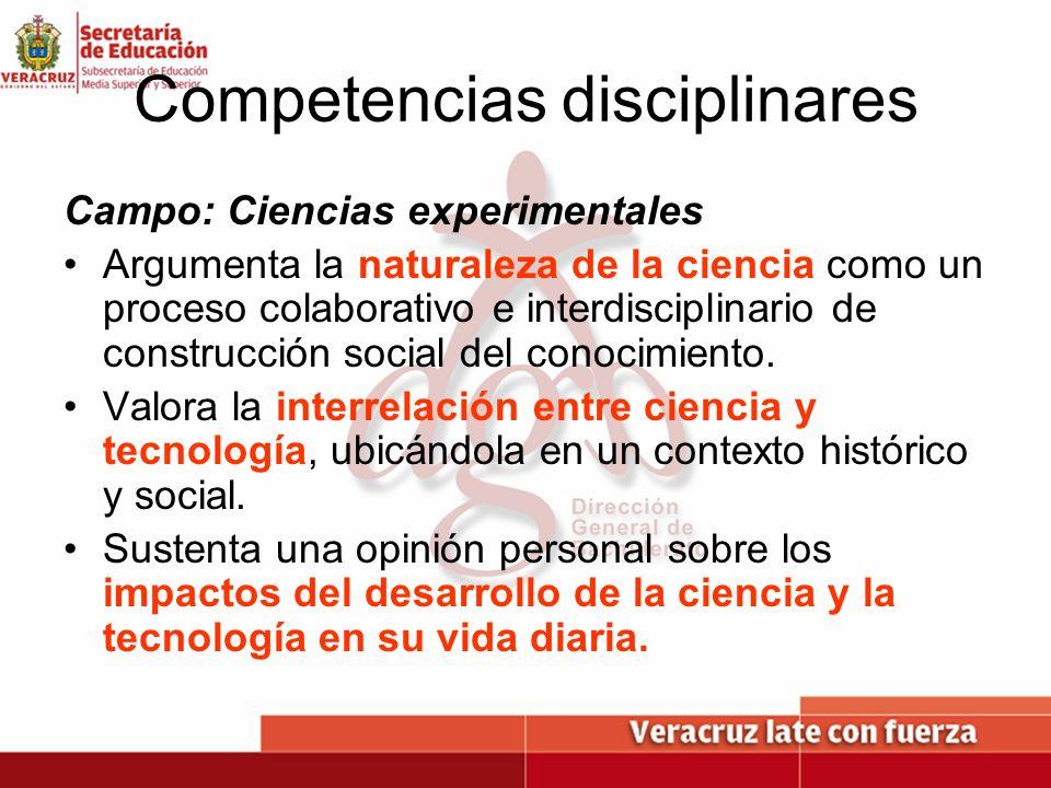Competencias disciplinares Campo: Ciencias experimentales Argumenta la naturaleza de la ciencia como un proceso colaborativo e interdisciplinario de c