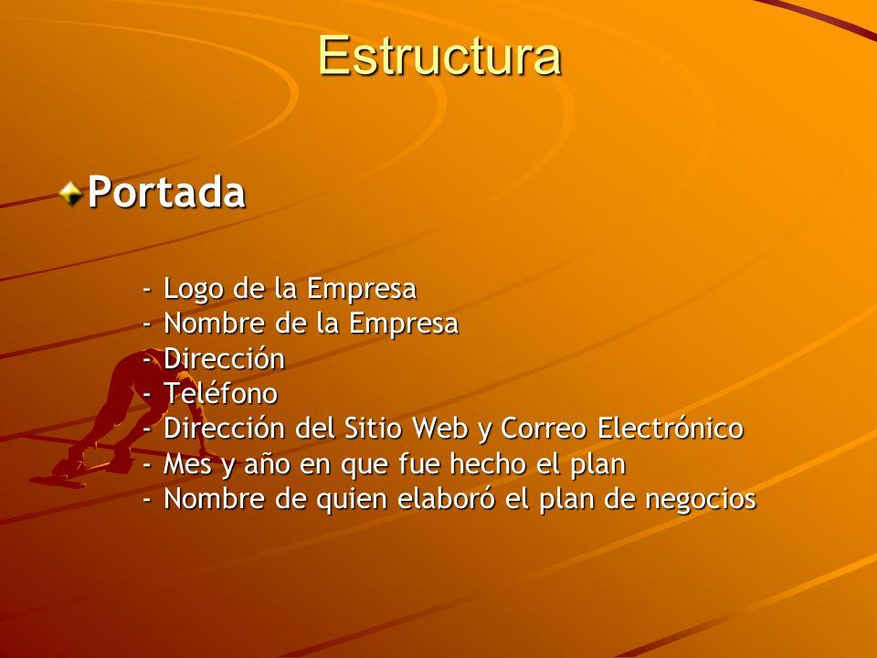 Estructura Portada -Logo de la Empresa -Nombre de la Empresa -Dirección -Teléfono -Dirección del Sitio Web y Correo Electrónico -Mes y año en que fue