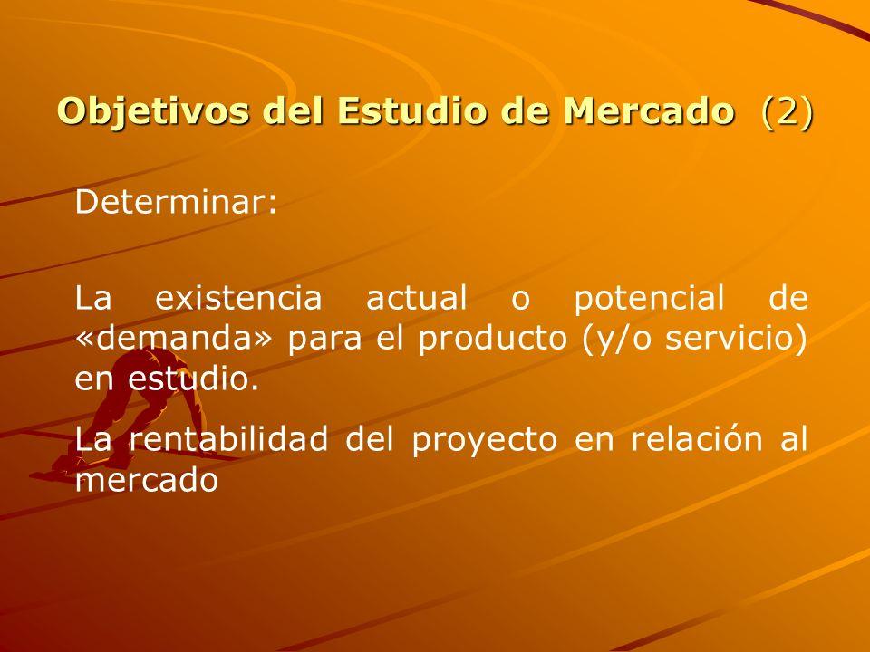 Objetivos del Estudio de Mercado (2) Determinar: La existencia actual o potencial de «demanda» para el producto (y/o servicio) en estudio. La rentabil