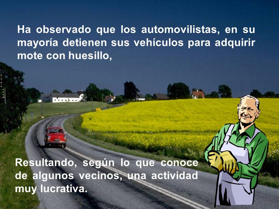Ha observado que los automovilistas, en su mayoría detienen sus vehículos para adquirir mote con huesillo, Resultando, según lo que conoce de algunos