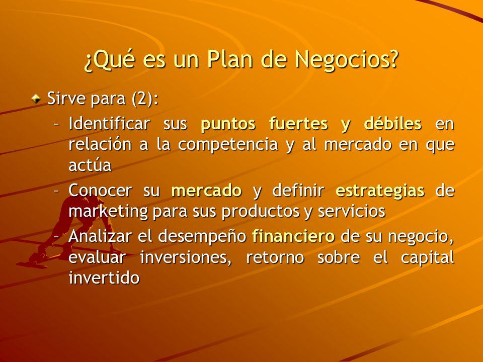 ¿Qué es un Plan de Negocios? Sirve para (2): –Identificar sus puntos fuertes y débiles en relación a la competencia y al mercado en que actúa –Conocer