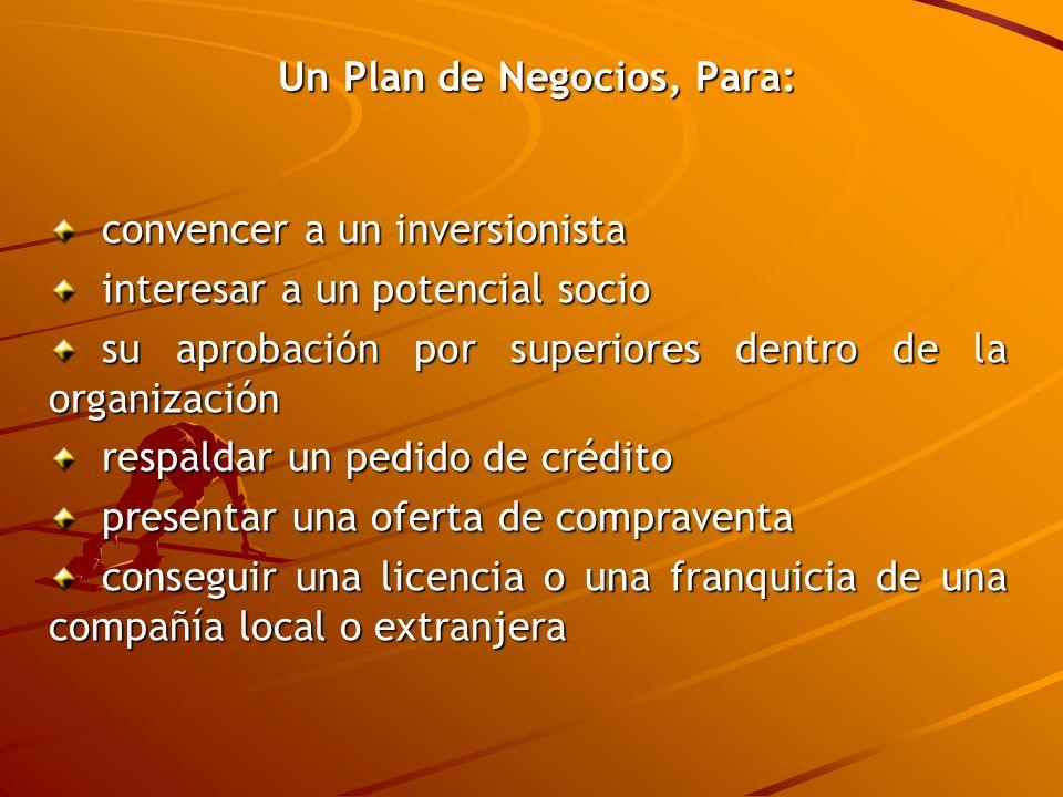 Un Plan de Negocios, Para: Un Plan de Negocios, Para: convencer a un inversionista convencer a un inversionista interesar a un potencial socio interes