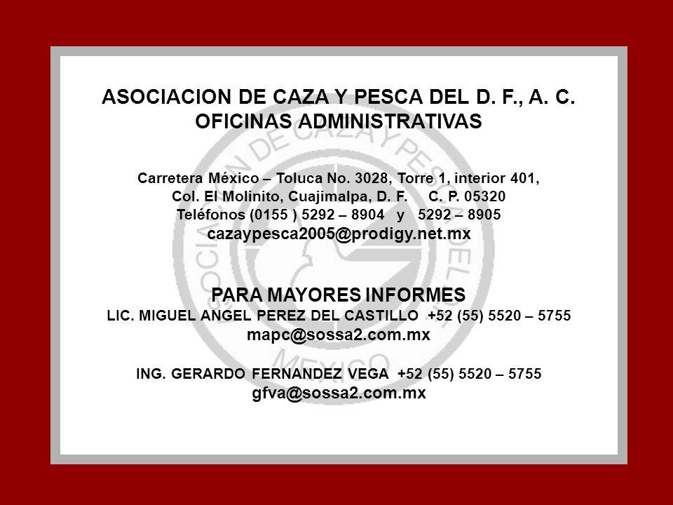 ASOCIACION DE CAZA Y PESCA DEL D. F., A. C. OFICINAS ADMINISTRATIVAS Carretera México – Toluca No. 3028, Torre 1, interior 401, Col. El Molinito, Cuaj
