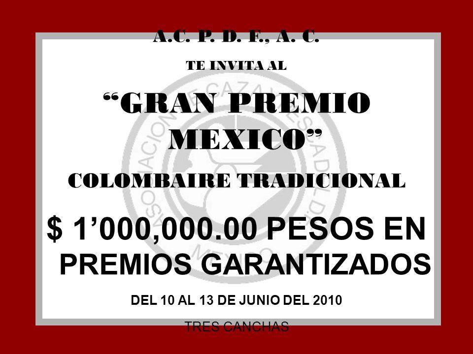 A.C. P. D. F., A. C. TE INVITA AL GRAN PREMIO MEXICO COLOMBAIRE TRADICIONAL $ 1000,000.00 PESOS EN PREMIOS GARANTIZADOS DEL 10 AL 13 DE JUNIO DEL 2010