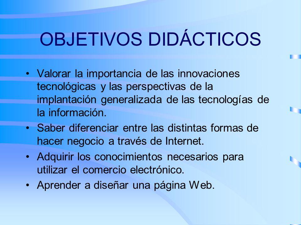 OBJETIVOS DIDÁCTICOS Valorar la importancia de las innovaciones tecnológicas y las perspectivas de la implantación generalizada de las tecnologías de