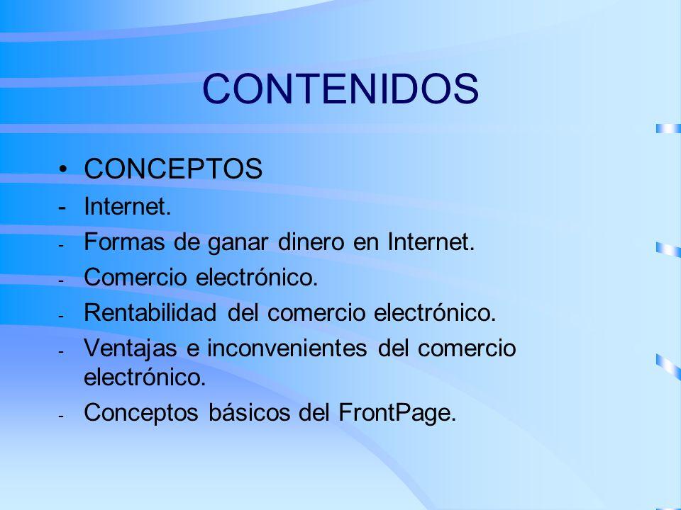 CONTENIDOS CONCEPTOS Internet.  Formas de ganar dinero en Internet.  Comercio electrónico.  Rentabilidad del comercio electrónico.  Ventajas e in