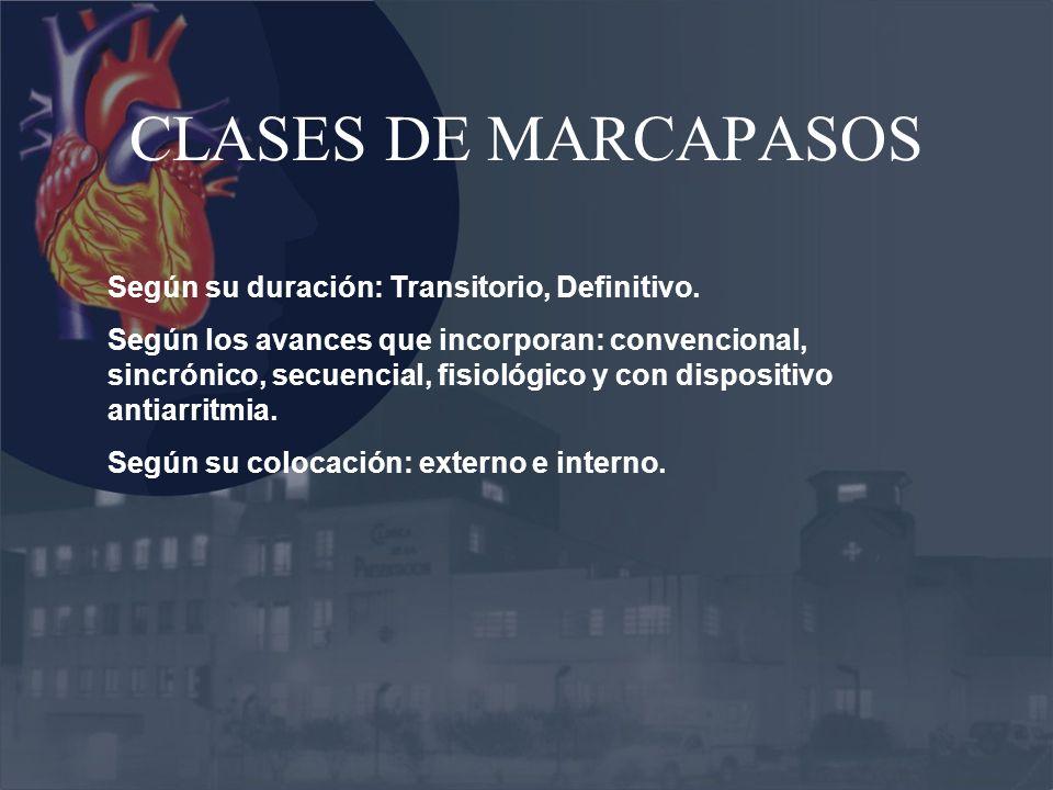CLASES DE MARCAPASOS Según su duración: Transitorio, Definitivo. Según los avances que incorporan: convencional, sincrónico, secuencial, fisiológico y