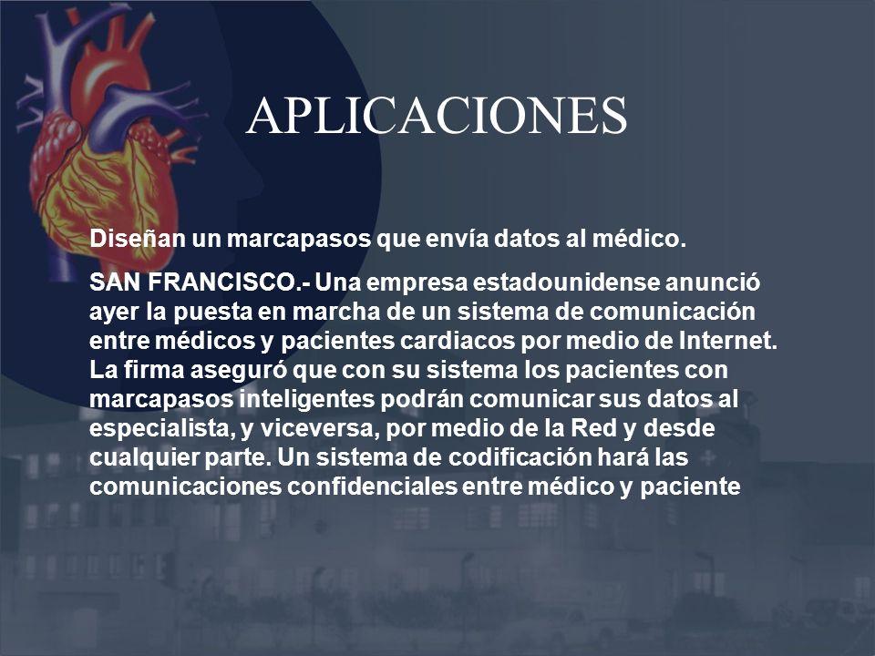 APLICACIONES Diseñan un marcapasos que envía datos al médico. SAN FRANCISCO.- Una empresa estadounidense anunció ayer la puesta en marcha de un sistem