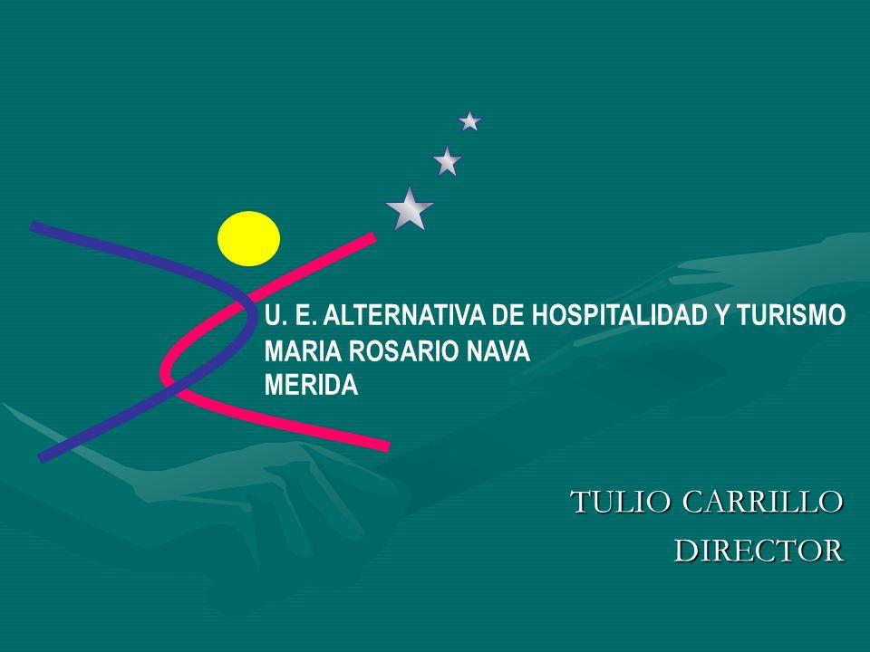 TULIO CARRILLO TULIO CARRILLODIRECTOR U. E. ALTERNATIVA DE HOSPITALIDAD Y TURISMO MARIA ROSARIO NAVA MERIDA