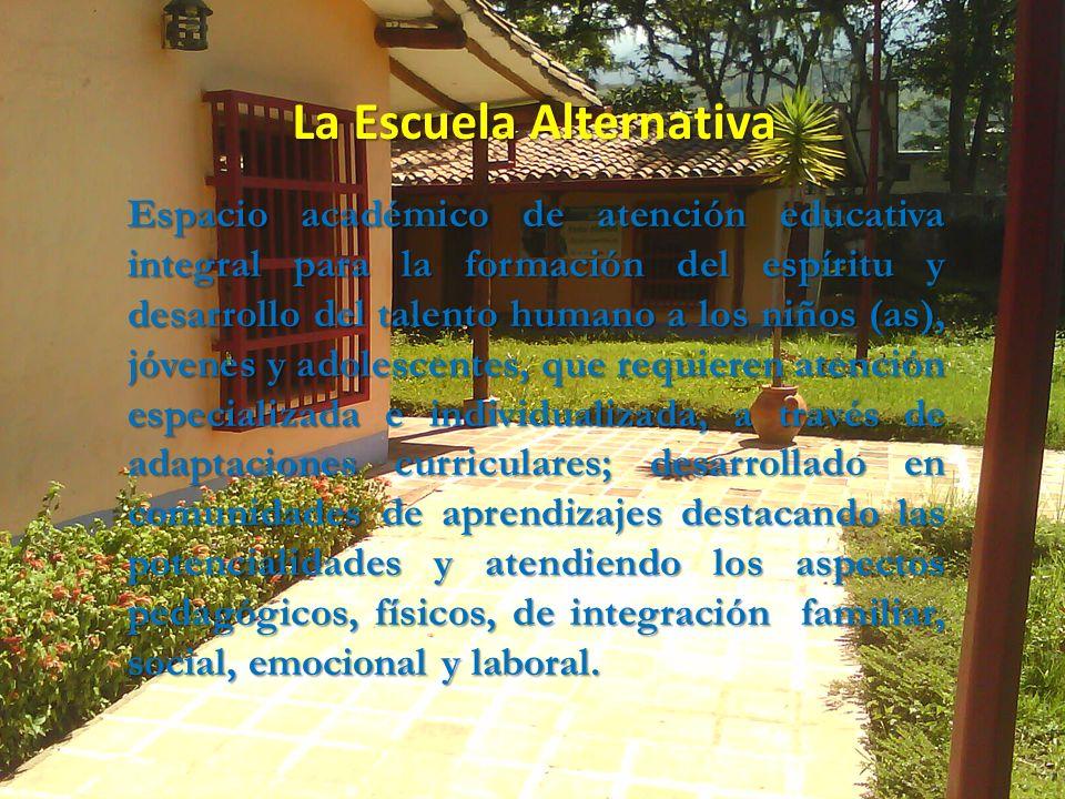 La Escuela Alternativa Espacio académico de atención educativa integral para la formación del espíritu y desarrollo del talento humano a los niños (as