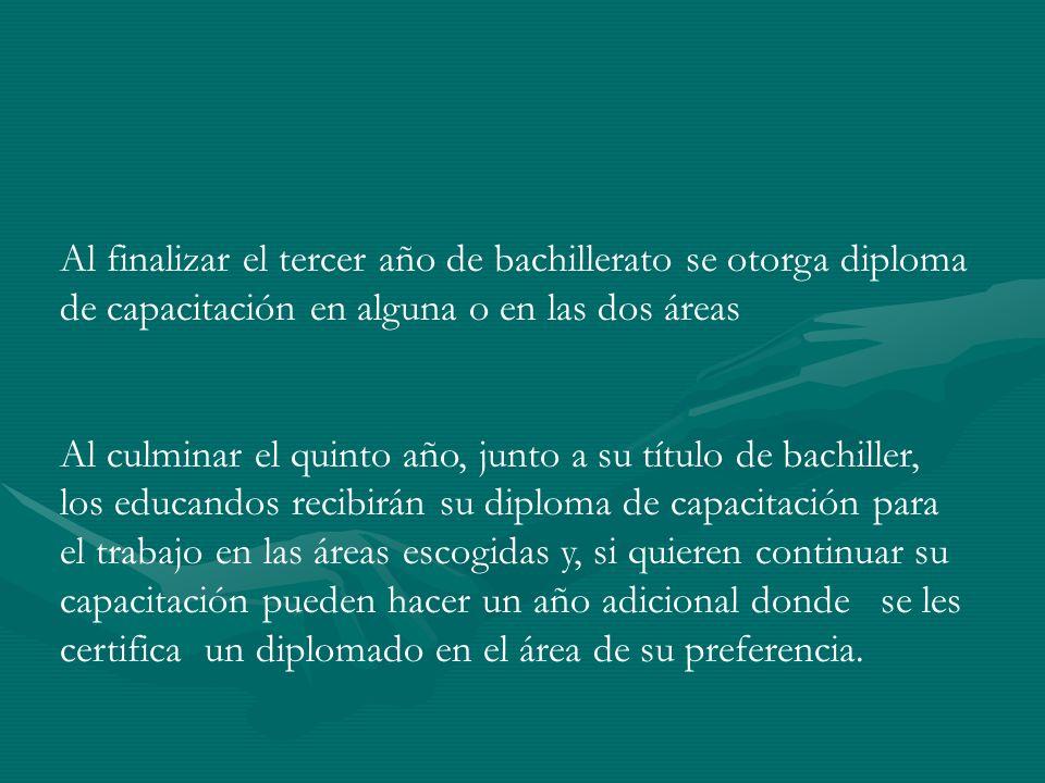 Al finalizar el tercer año de bachillerato se otorga diploma de capacitación en alguna o en las dos áreas Al culminar el quinto año, junto a su título