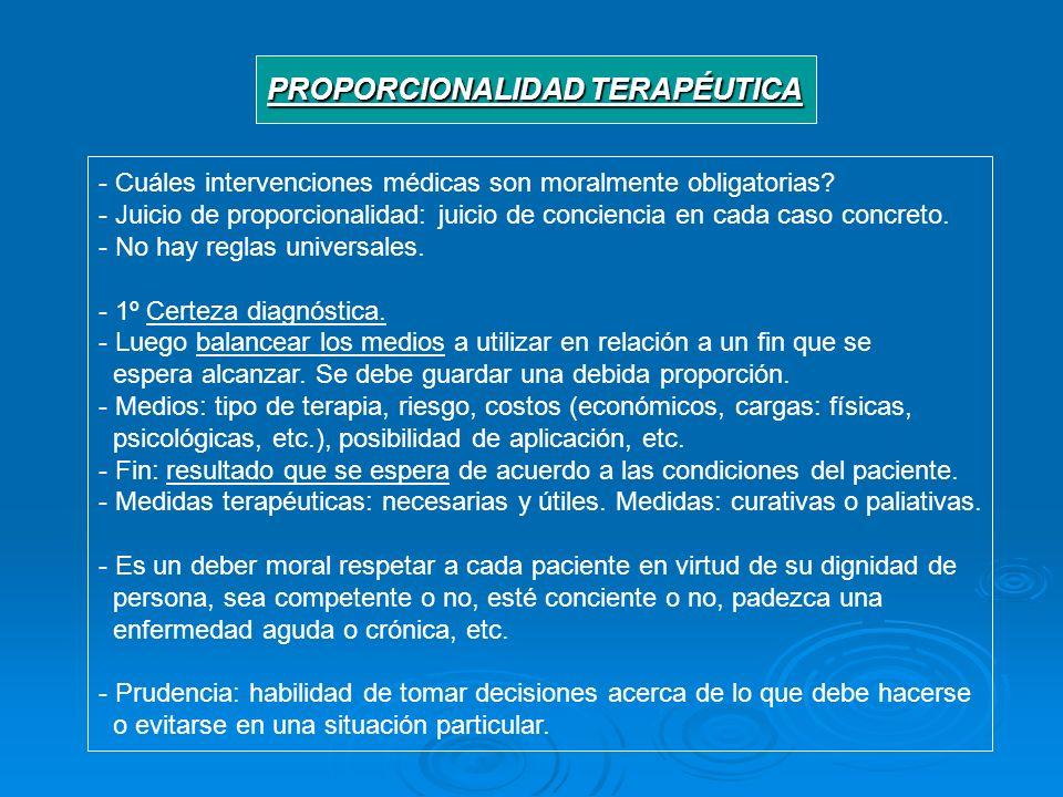 PROPORCIONALIDAD TERAPÉUTICA - Cuáles intervenciones médicas son moralmente obligatorias? - Juicio de proporcionalidad: juicio de conciencia en cada c
