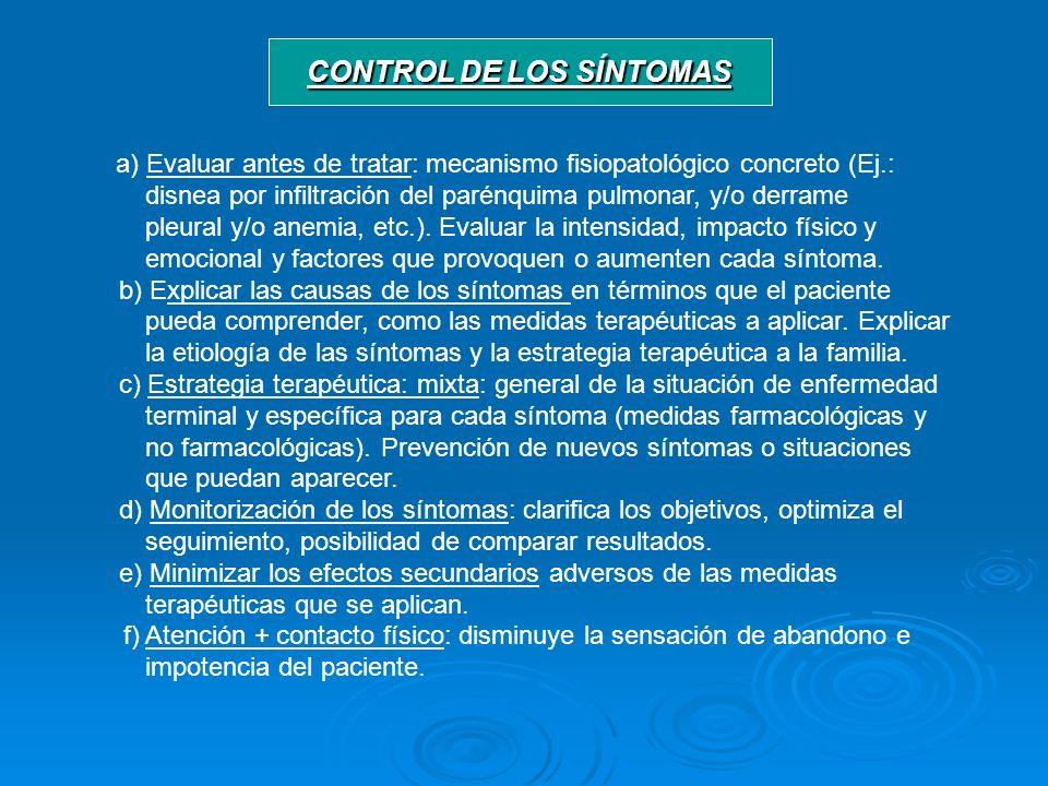 CONTROL DE LOS SÍNTOMAS a) Evaluar antes de tratar: mecanismo fisiopatológico concreto (Ej.: disnea por infiltración del parénquima pulmonar, y/o derr