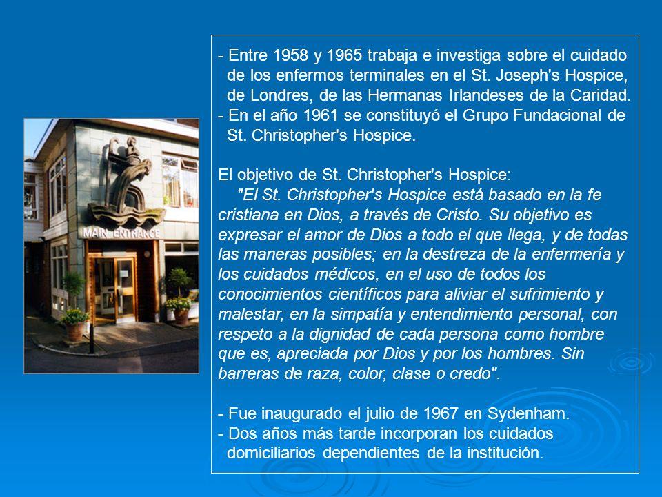 - Entre 1958 y 1965 trabaja e investiga sobre el cuidado de los enfermos terminales en el St. Joseph's Hospice, de Londres, de las Hermanas Irlandeses