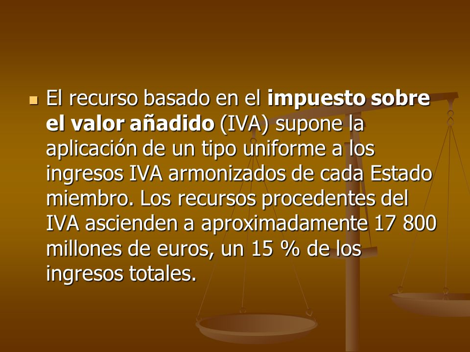 El recurso basado en el impuesto sobre el valor añadido (IVA) supone la aplicación de un tipo uniforme a los ingresos IVA armonizados de cada Estado m