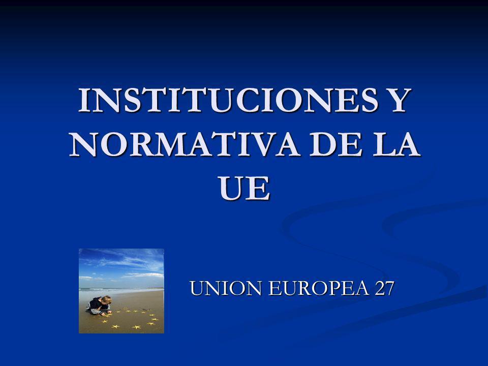 INSTITUCIONES Y NORMATIVA DE LA UE UNION EUROPEA 27
