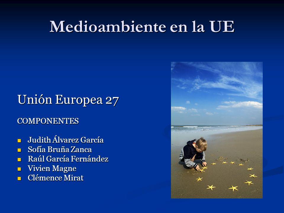 Medioambiente en la UE Unión Europea 27 COMPONENTES Judith Álvarez García Judith Álvarez García Sofía Bruña Zanca Sofía Bruña Zanca Raúl García Fernán