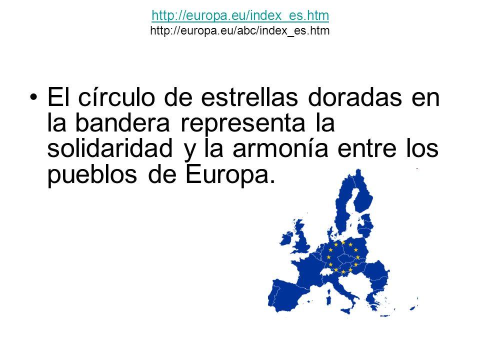 http://europa.eu/index_es.htm http://europa.eu/index_es.htm http://europa.eu/abc/index_es.htm El círculo de estrellas doradas en la bandera representa