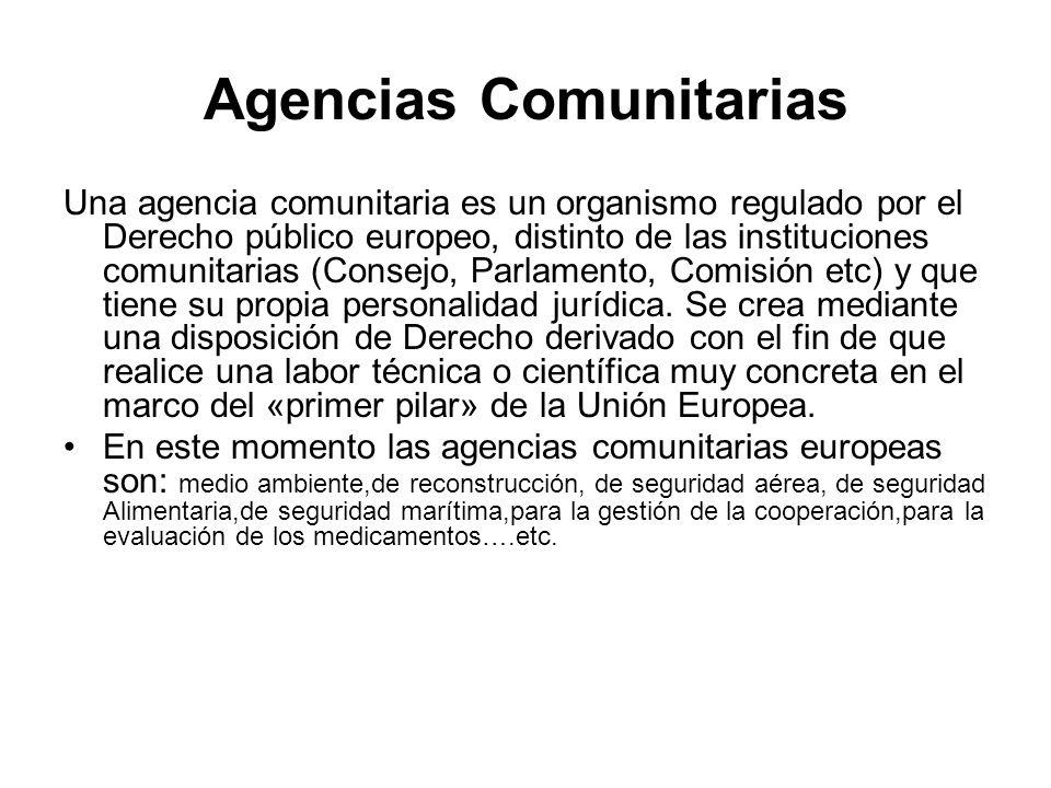 Agencias Comunitarias Una agencia comunitaria es un organismo regulado por el Derecho público europeo, distinto de las instituciones comunitarias (Con