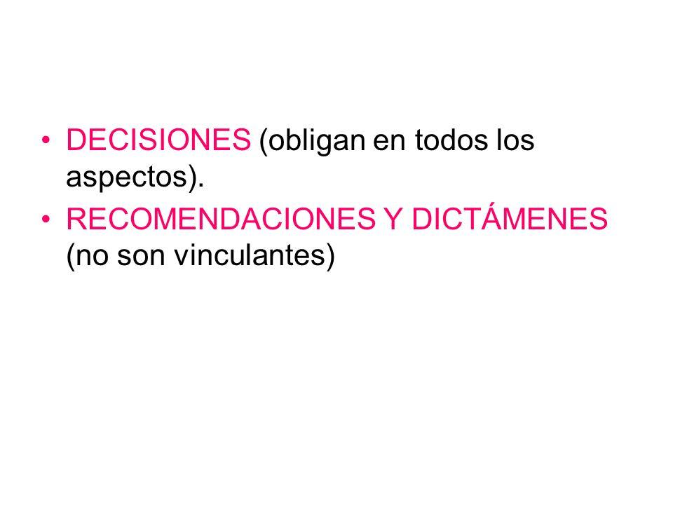 DECISIONES (obligan en todos los aspectos). RECOMENDACIONES Y DICTÁMENES (no son vinculantes)