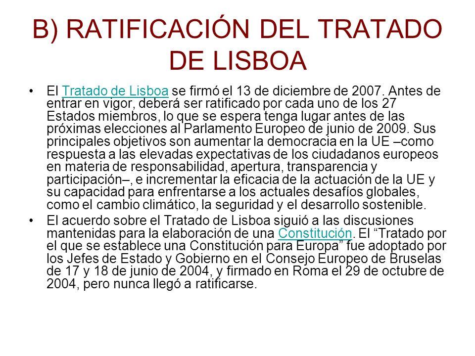 B) RATIFICACIÓN DEL TRATADO DE LISBOA El Tratado de Lisboa se firmó el 13 de diciembre de 2007. Antes de entrar en vigor, deberá ser ratificado por ca