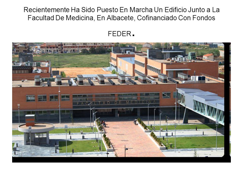Recientemente Ha Sido Puesto En Marcha Un Edificio Junto a La Facultad De Medicina, En Albacete, Cofinanciado Con Fondos FEDER.