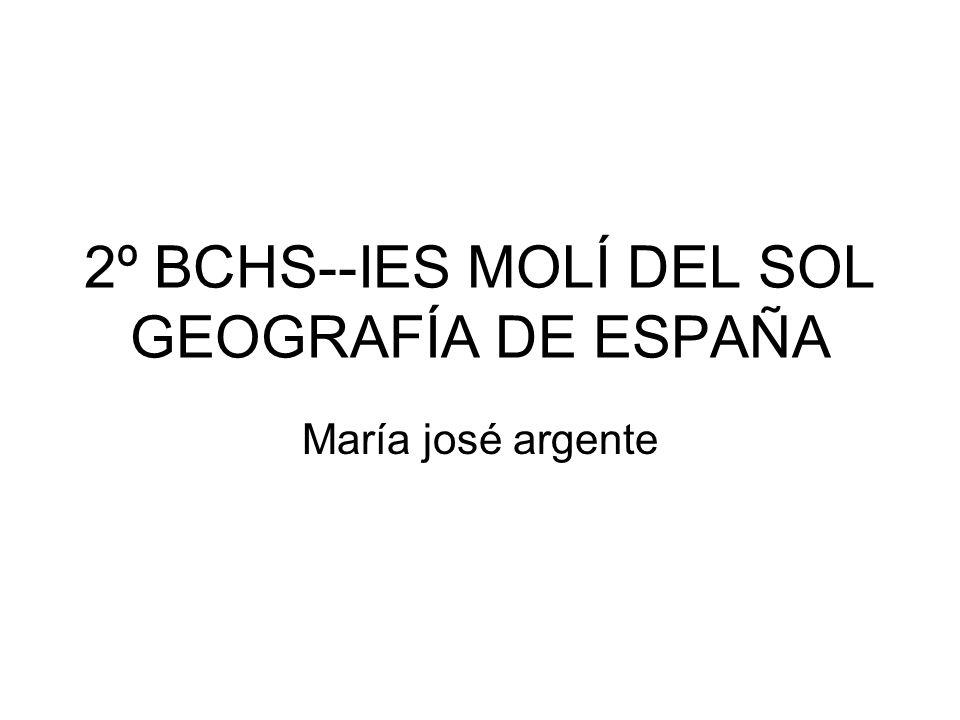 2º BCHS--IES MOLÍ DEL SOL GEOGRAFÍA DE ESPAÑA María josé argente