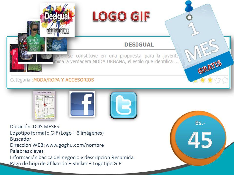 Duración: DOS MESES Logotipo formato GIF (Logo + 3 imágenes) Buscador Dirección WEB: www.goghu.com/nombre Palabras claves Información básica del negoc