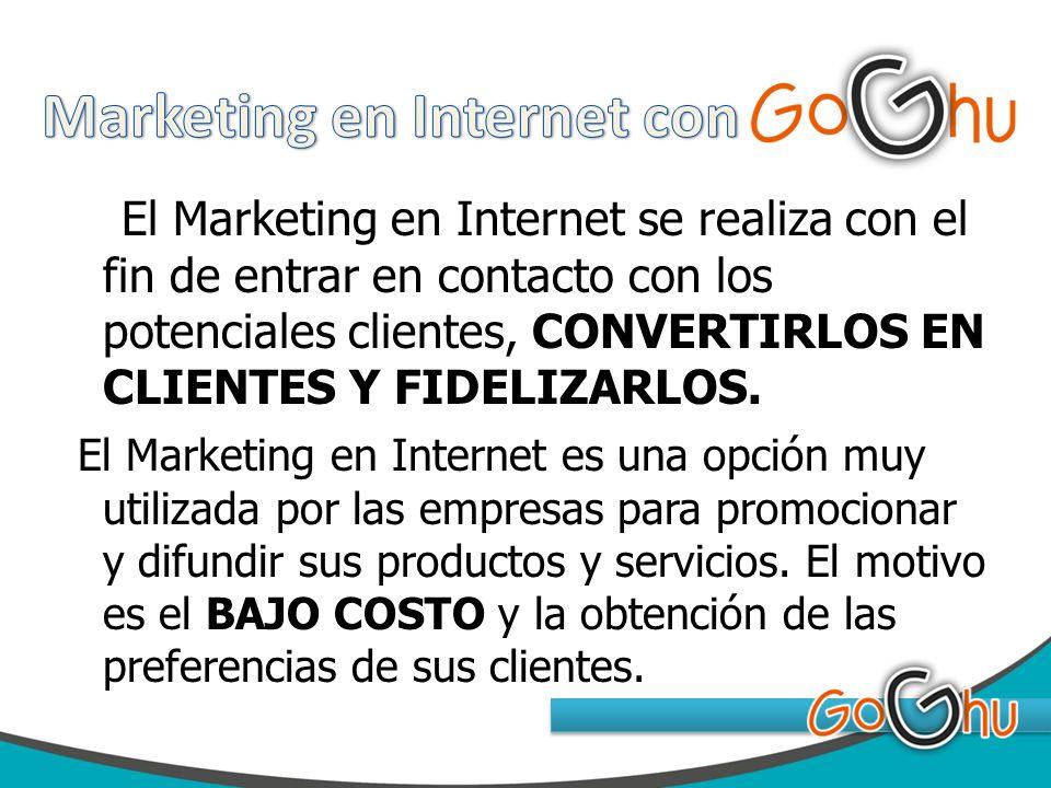 El Marketing en Internet se realiza con el fin de entrar en contacto con los potenciales clientes, CONVERTIRLOS EN CLIENTES Y FIDELIZARLOS. El Marketi