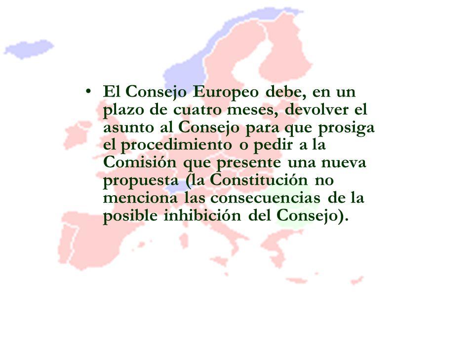 El Consejo Europeo debe, en un plazo de cuatro meses, devolver el asunto al Consejo para que prosiga el procedimiento o pedir a la Comisión que presen