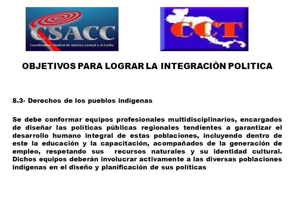 OBJETIVOS PARA LOGRAR LA INTEGRACIÒN POLITICA 8.3- Derechos de los pueblos indígenas Se debe conformar equipos profesionales multidisciplinarios, enca