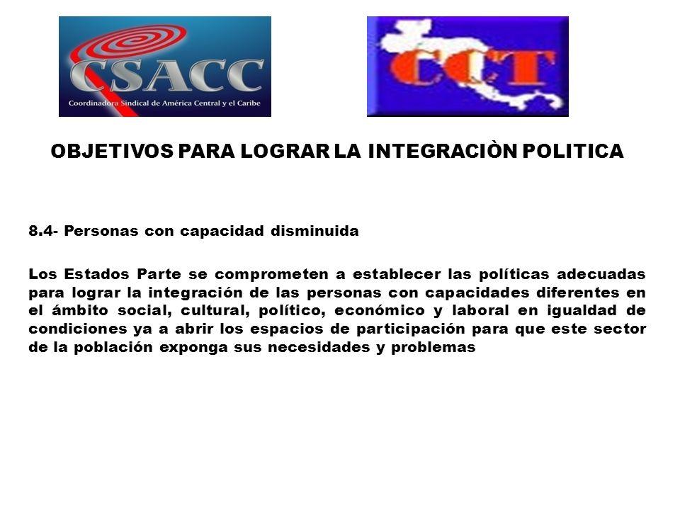 OBJETIVOS PARA LOGRAR LA INTEGRACIÒN POLITICA 8.4- Personas con capacidad disminuida Los Estados Parte se comprometen a establecer las políticas adecu