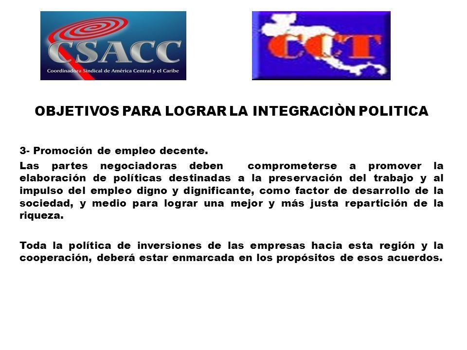 OBJETIVOS PARA LOGRAR LA INTEGRACIÒN POLITICA 3- Promoción de empleo decente. Las partes negociadoras deben comprometerse a promover la elaboración de