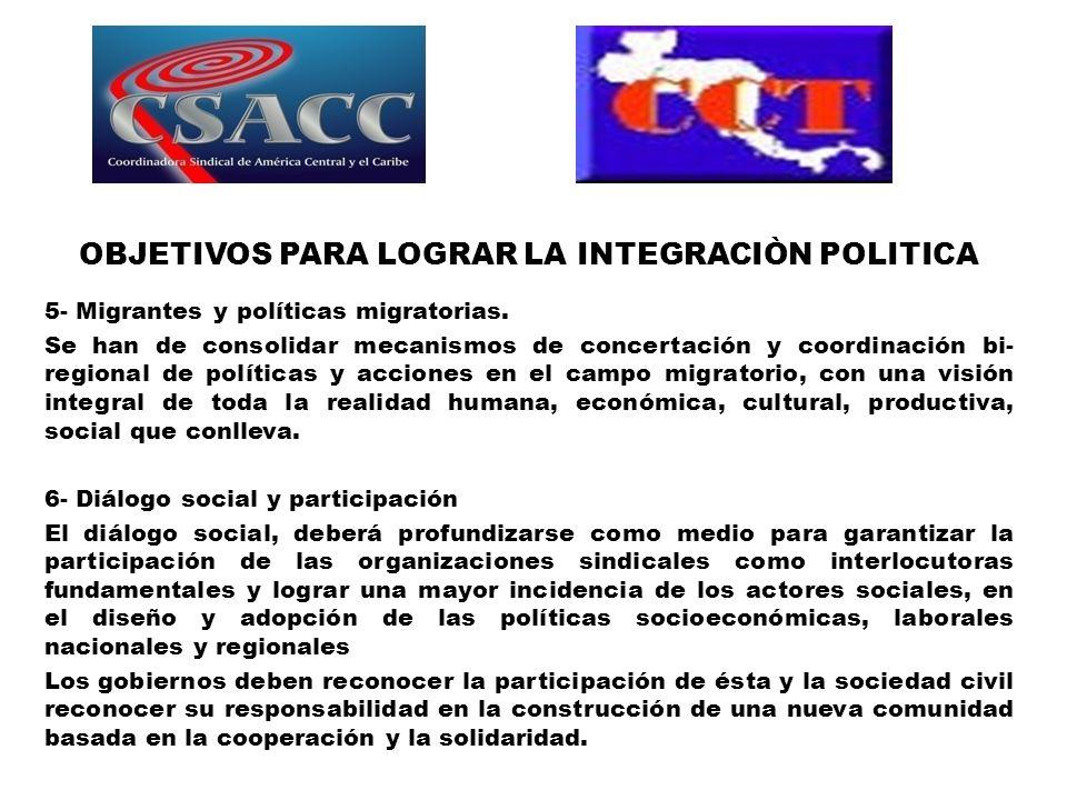 OBJETIVOS PARA LOGRAR LA INTEGRACIÒN POLITICA 5- Migrantes y políticas migratorias. Se han de consolidar mecanismos de concertación y coordinación bi-
