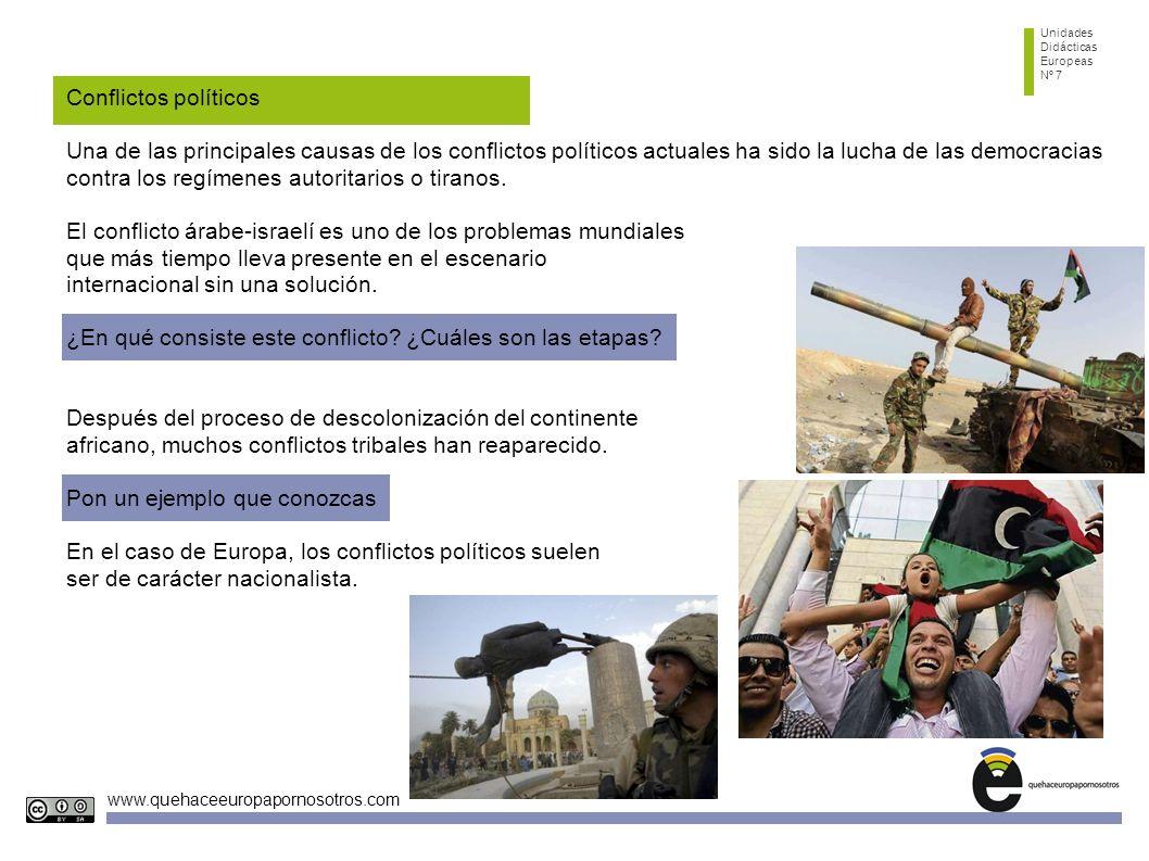 Unidades Didácticas Europeas Nº 7 www.quehaceeuropapornosotros.com Conflictos políticos Una de las principales causas de los conflictos políticos actuales ha sido la lucha de las democracias contra los regímenes autoritarios o tiranos.