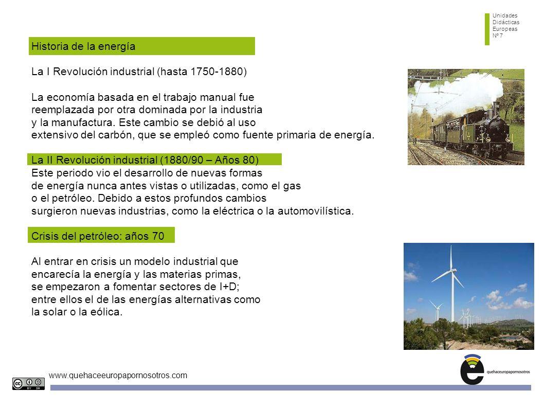 Unidades Didácticas Europeas Nº 7 www.quehaceeuropapornosotros.com Historia de la energía La I Revolución industrial (hasta 1750-1880) La economía bas