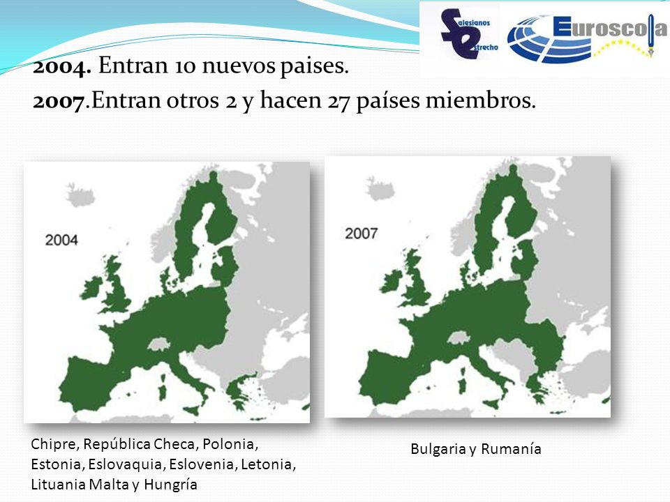 2004. Entran 10 nuevos paises. 2007.Entran otros 2 y hacen 27 países miembros. Chipre, República Checa, Polonia, Estonia, Eslovaquia, Eslovenia, Leton