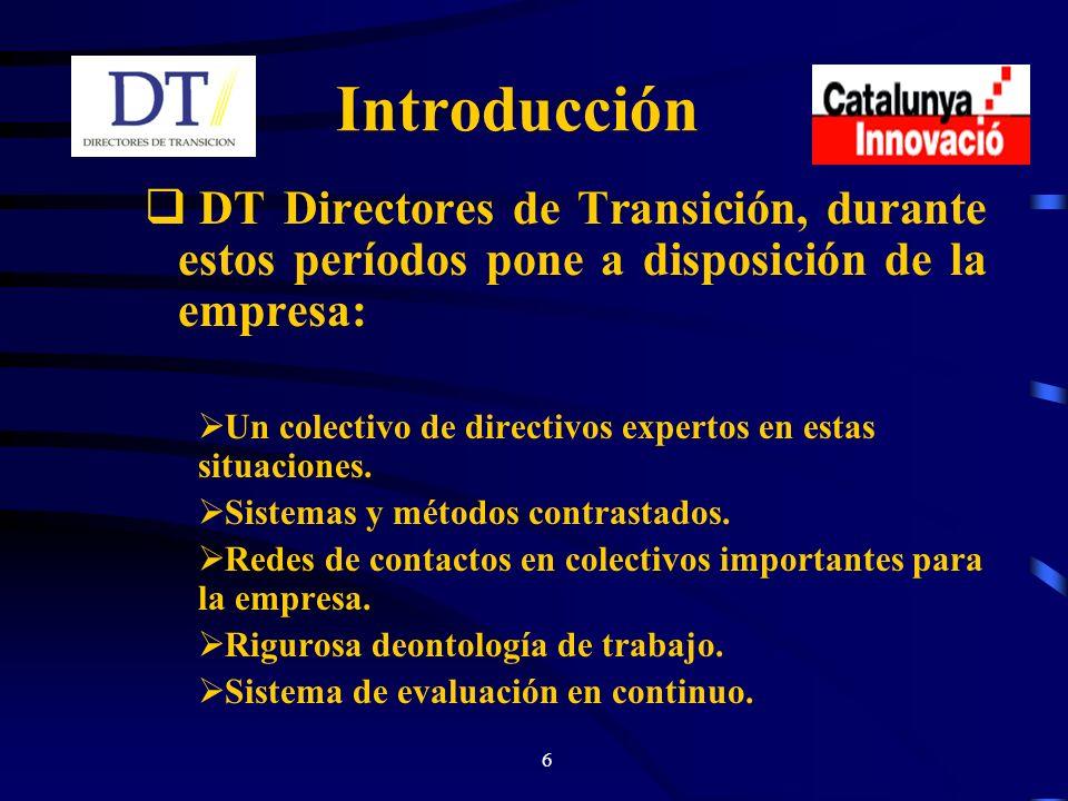 6 Introducción DT Directores de Transición, durante estos períodos pone a disposición de la empresa: Un colectivo de directivos expertos en estas situaciones.