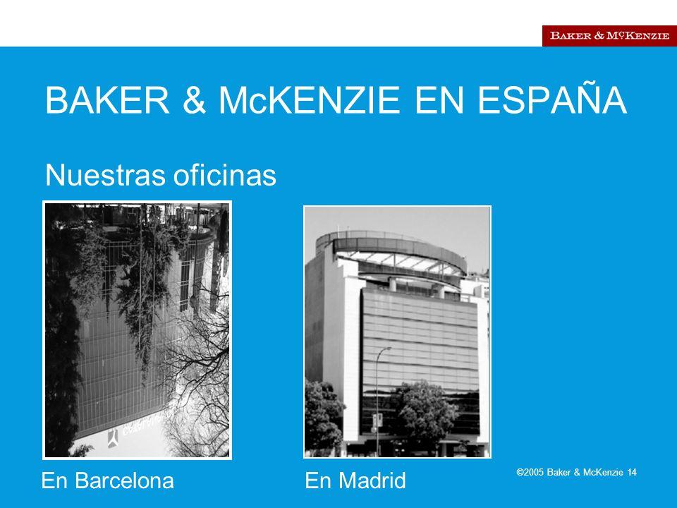 ©2005 Baker & McKenzie 14 BAKER & McKENZIE EN ESPAÑA Nuestras oficinas En BarcelonaEn Madrid